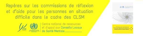 [Repères] sur les commissions de réflexion et d'aide pour les personnes en situation difficile dans le cadre des Conseils Locaux de Santé Mentale
